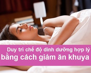Duy Tri Che Do Dinh Duong Hop Ly Bang Cach Giam An Khuya